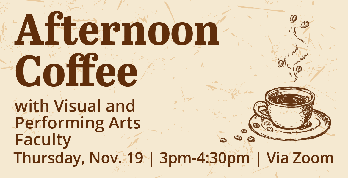 Afternoon Coffee with Visual & Performing Arts Faculty