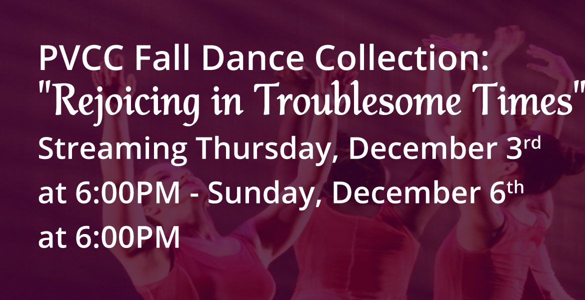 """PVCC Fall Dance Collection """"Rejoicing in Troublesome Times"""""""
