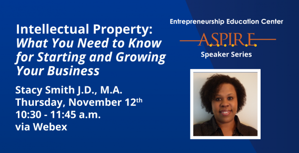 Intellectual Property: What You Need to Know for Starting and Growing Your Business with Stacy Smith, J.D., M.A., PVCC Residenti