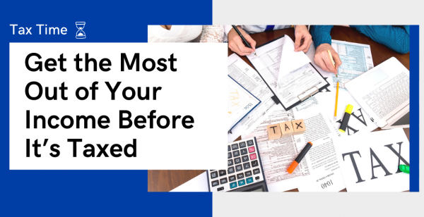 Tax Time: Get the Most Out of Your Income Before It's Taxed