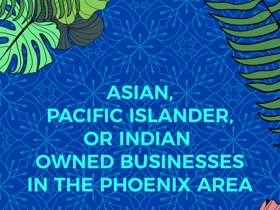 Asian, Pacific Islander, or Indian owned businesses in the Phoenix area