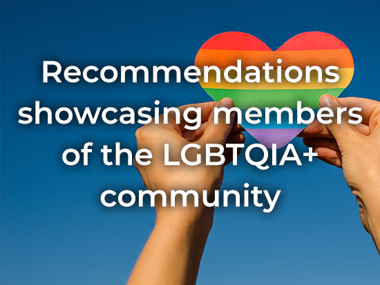 Recommendations showcasing members of the LGBTQIA+ community.